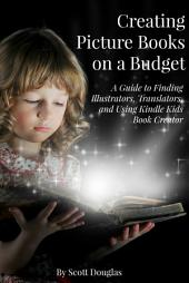 Creating Picture Books on a Budget: A Guide to Finding Illustrators, Translators, and Using Kindle Kids Book Creator