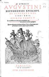 D. Aurelii Augustini ... De ciuitate Dei, libri XXII, Operum tomus V ...