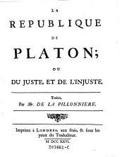 La republique de Platon; ou du Juste, et de l' injuste