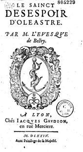 Le Sainct desespoir d'Oleastre Par M. l'evesque de Belley (J. P. Camus)
