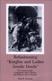 "Refashioning ""knights and Ladies Gentle Deeds"": The Intertextuality of Spenser's Faerie Queene and Malory's Morte Darthur"