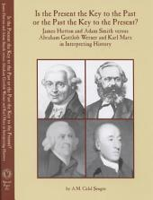 Is the Present the Key to the Past Or is the Past the Key to the Present?: James Hutton and Adam Smith Versus Abraham Gottlob Werner and Karl Marx in Interpreting History, Issue 355