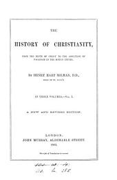 The history of Christianity ... to the abolition of paganism in the Roman empire: Volume 1