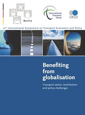 17th International ITF/OECD Symposium on Transport Economics and Policy: Benefiting from Globalisation Transport Sector Contribution and Policy Challenges