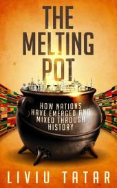 The Melting Pot: How Nations Have Emerged And Mixed Through History