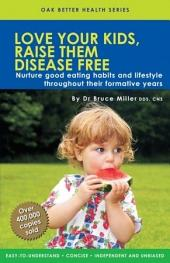 Love Your Kids, Raise Them Disease Free: Nurture Good Eating Habits & Lifestyle
