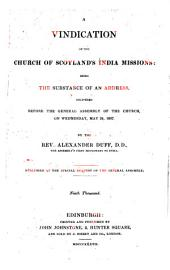 A Vindication of the Church of Scotland's India Missions: Being the Substance of an Address Before the Gen. Assembly of the Church
