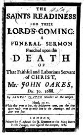 The Saints'readiness for Their Lord's Coming. A Funeral Sermon [on Matt. Xxiv. 44] Preached Upon the Death of that Faithful ... Servant of Christ, J. Oakes