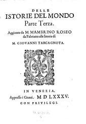 Delle istorie del mondo Parte prima (- terza) ... Con l'aggiunta di Mambrino Roseo ... Bartolomeo Dionigi da Fano sino all'anno 1583: Volume 4