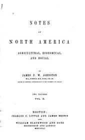 Notes on North America, agricultural, economical, and social: Volume 2