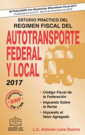 ESTUDIO PRACTICO DEL REGIMEN FISCAL DEL AUTOTRANSPORTE FEDERAL Y LOCAL 2017