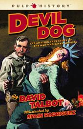 Devil Dog: The Amazing True Story of the Man Who Saved Americ