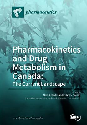 Pharmacokinetics and Drug Metabolism in Canada: The Current Landscape