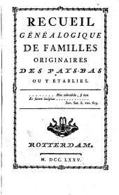 Recueil généalogique de familles originaires des Pays-Bas ou y établies