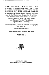 The Indian Tribes of the Upper Mississippi Valley and Region of the Great Lakes as Described by Nicolas Perrot, French Commandant in the Northwest; Bacquevile de la Potherie, French Royal Commissioner to Canada; Morrell Marston, American Army Officer; and Thomas Forsyth, United States Agent at Fort Armstrong: Volume 1