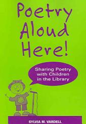 Poetry Aloud Here!: Sharing Poetry with Children in the Library