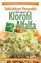 Taklukkan Penyakit dengan Klorofil Alfafa