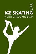 Ice Skating Sports Nutrition Journal: Daily Ice Skating Nutrition Log and Diary for Skater and Coach