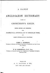A Handy Poetical Anglo-Saxon Dictionary: Based on Groschopp's Grein. Edited, Revised, and Corrected with Grammatical Appendix, List of Irregular Verbs, and Brief Etymological Features