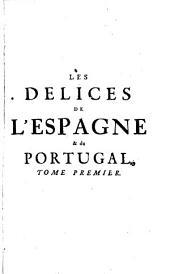 Les delices de l'Espagne et du Portugal, eu l'en voit des montagnes, des villes, des rivières: Volume 1