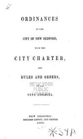 Ordinances of the City of New Bedford: with the city charter, and rules and orders, of the City Council