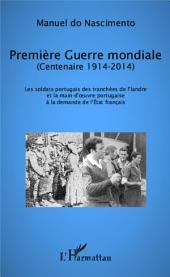 Première Guerre mondiale (Centenaire 1914-2014): Les soldats portugais des tranchées de Flandre et la main d'oeuvre portugaise à la demande de l'Etat français
