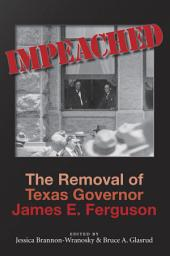Impeached: The Removal of Texas Governor James E. Ferguson