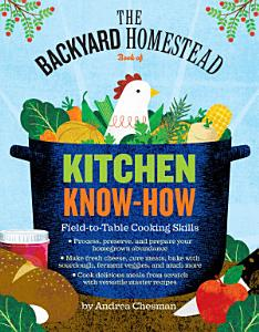 The Backyard Homestead Book of Kitchen Know How Book