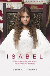 Isabel: Todos conocen a la reina, pero ninguno a Isabel