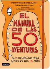 El manual de las 50 aventuras que tienes que vivir antes de los 13 años: Ilustraciones de Antongionata Ferrari