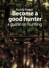 Become a good hunter: A guide on hunting