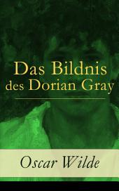 Das Bildnis des Dorian Gray Vollständige deutsche Ausgabe