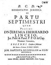 Dissertatio juridica De partu septimestri quam præside dn. Jeremia Eberhardo Linckio, ... solenni censuræ subjiciet ad diem 10. Februar. 1734. Joh. Baptista Le Goullon de Coin ...