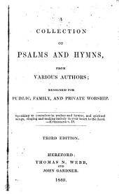 A collection of psalms and hymns, from various authors; designed for public, family, and private worship