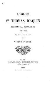 L'Église St Thomas d'Aquin pendant la Révolution 1791-1802: d'après des documents inédits