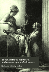 The Meaning of Education: And Other Essays and Addresses