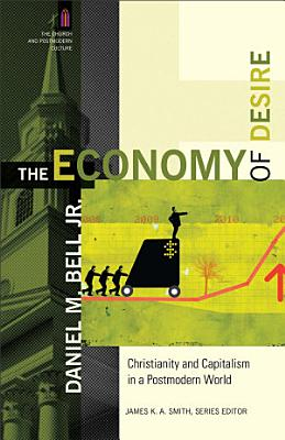 The Economy of Desire  The Church and Postmodern Culture