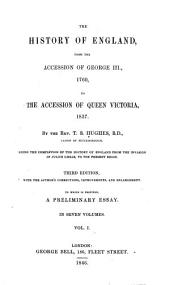 The History of England: From the Accession of George III, 1760, to the Accession of Queen Victoria, 1837, by T.S. Hughes. Being the Completion of the History of England from the Invasion of Julius Caesar, to the Present Reign, Volume 1