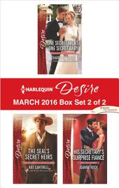 Harlequin Desire March 2016 - Box Set 2 of 2: One Secret Night, One Secret Baby\The SEAL's Secret Heirs\His Secretary's Surprise Fiancé