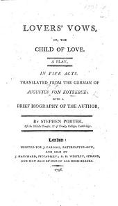 Lovers'Vows, or, the Child of Love. A play in five acts [and in prose]. Translated from the German ... with a brief biography of the author, by Stephen Porter