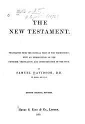 The New Testament: Translated from the Critical Text of Von Tischendorf, with an Introduction on the Criticism, Translation, and Interpretation of the Book
