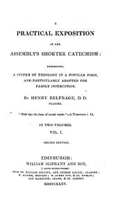 A Practical Exposition of the Assembly's Shorter Catechism: Exhibiting a System of Theology in a Popular Form, and Particularly Adapted for Family Instruction, Volume 1