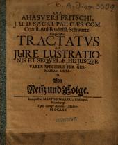 Ahasveri Fritschi... tractatus de iure lustrationis et sequelae huiusque variis speciebus per Germaniam usitatis: Von Reisz und Folge