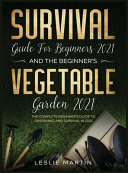Survival Guide for Beginners 2021 And The Beginner's Vegetable Garden 2021