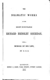 The Dramatic Works of the Right Honourable Richard Brinsley Sheridan. With a Memoir of His Life by G. G. S. [i.e. George G. Sigmond.]