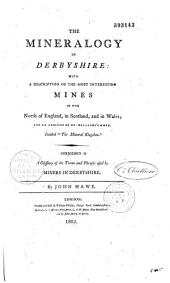 The Mineralogy of Derbyshire,...