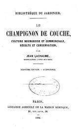 Le champignon de couche, culture bourgeoise et commerciale, récolte et conservation