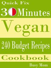 Quick Fix: 30 Minutes Vegan: 240 Recipes Cookbook