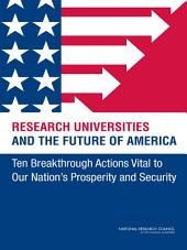 Research Universities and the Future of America:: Ten Breakthrough Actions Vital to Our Nation's Prosperity and Security