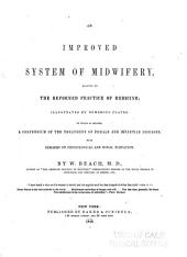 An Improved System of Midwifery: Adapted to the Reformed Practice of Medicine ... ; to which is Annexed, a Compendium of the Treatment of Female and Infantile Diseases ; with Remarks on Physiological and Moral Elevation